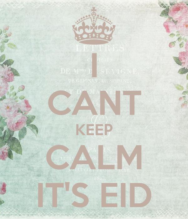 I CANT KEEP CALM IT'S EID