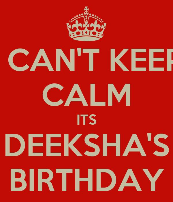 I CAN'T KEEP CALM ITS DEEKSHA'S BIRTHDAY