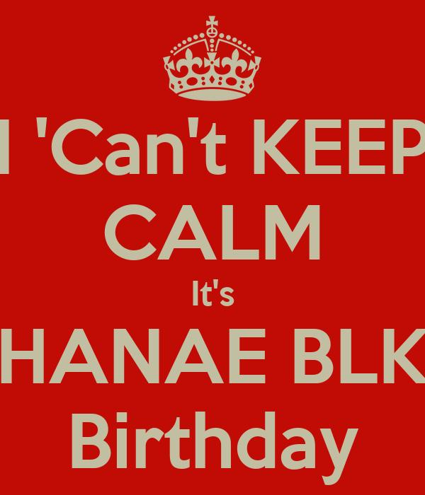 I 'Can't KEEP CALM It's HANAE BLK Birthday