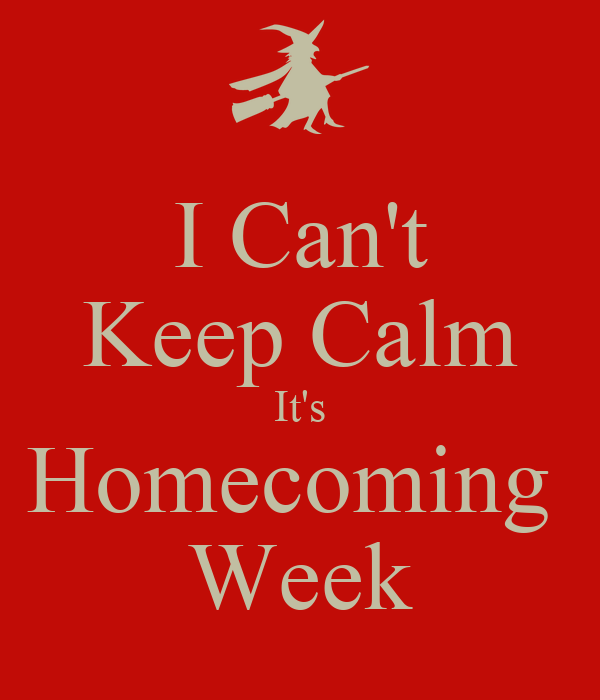 I Can't Keep Calm It's Homecoming  Week