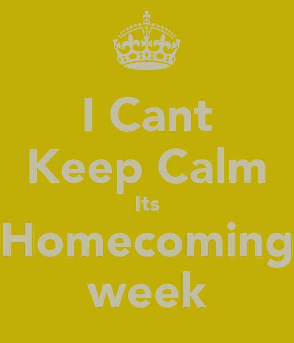 I Cant Keep Calm Its Homecoming week