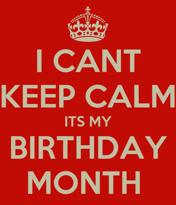 I cant keep calm its my birthday month poster cece - Its my birthday month images ...