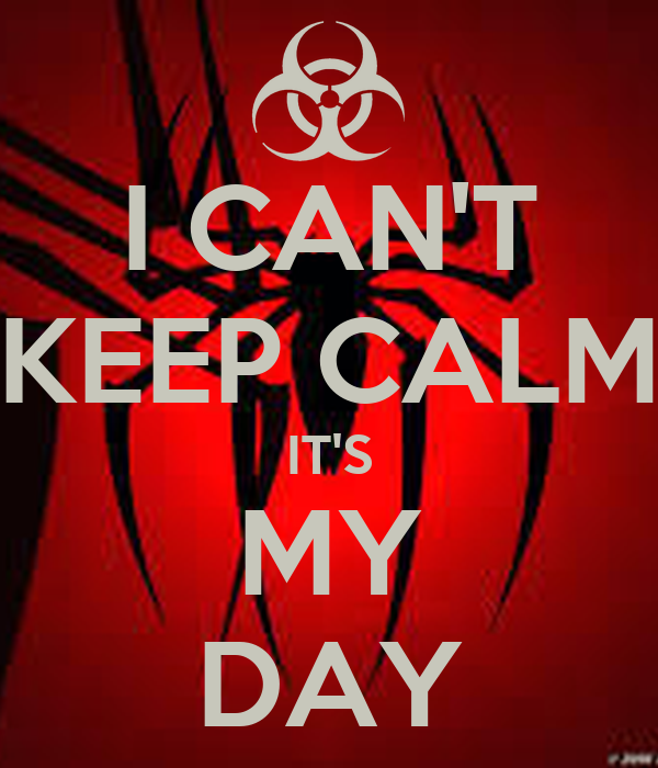 I CAN'T KEEP CALM IT'S MY DAY