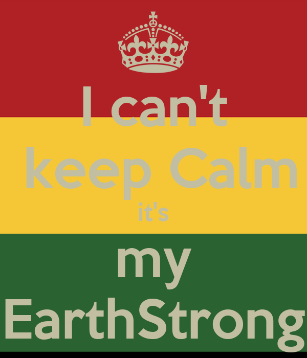 I can't  keep Calm it's my EarthStrong