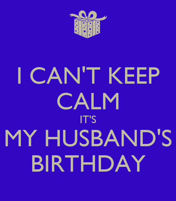 I CAN'T KEEP CALM IT'S MY HUSBAND'S BIRTHDAY