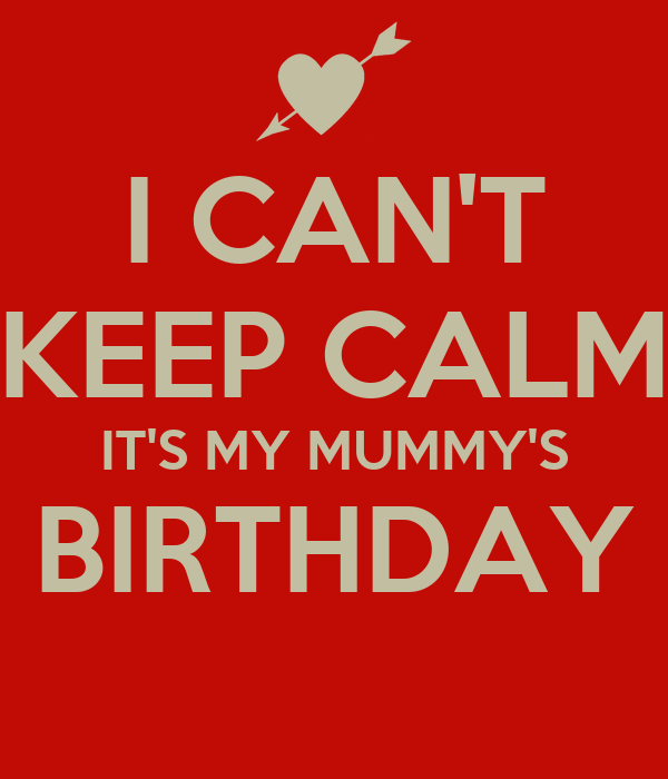 I CAN'T KEEP CALM IT'S MY MUMMY'S BIRTHDAY