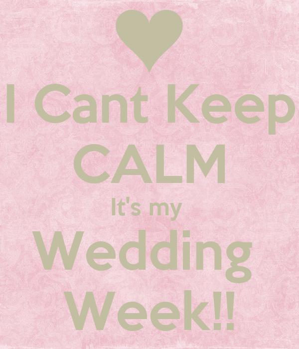 I Cant Keep CALM It's my  Wedding  Week!!