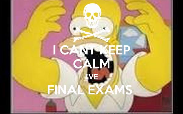 I CANT KEEP CALM I'VE FINAL EXAMS