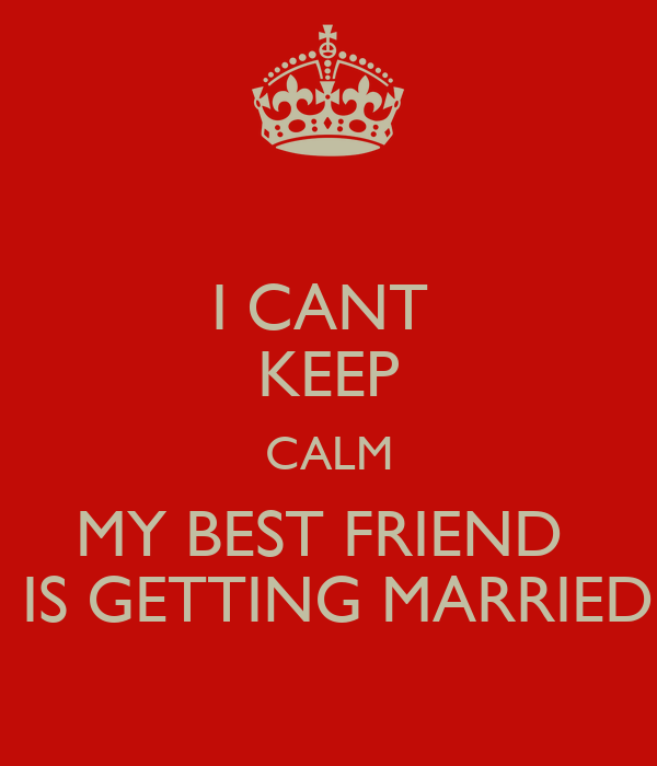 I CANT KEEP CALM MY BEST FRIEND IS GETTING MARRIED Poster