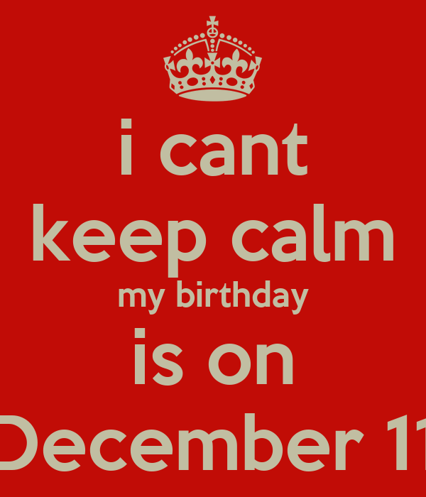 I Cant Keep Calm My Birthday Is On December 11 Poster Rashad Keep Calm O Matic
