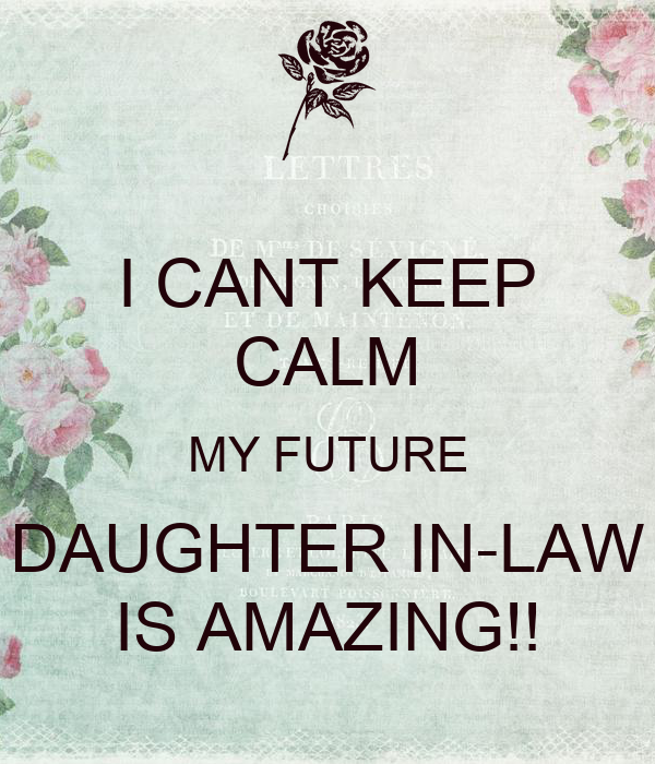 I CANT KEEP CALM MY FUTURE DAUGHTER IN-LAW IS AMAZING!!