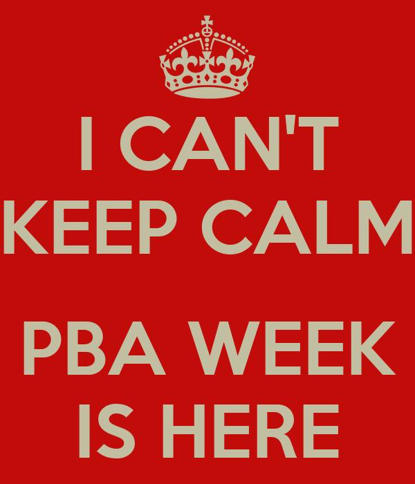 I CAN'T KEEP CALM  PBA WEEK IS HERE
