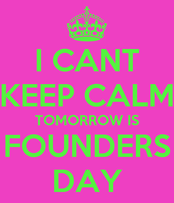 I CANT KEEP CALM TOMORROW IS FOUNDERS DAY