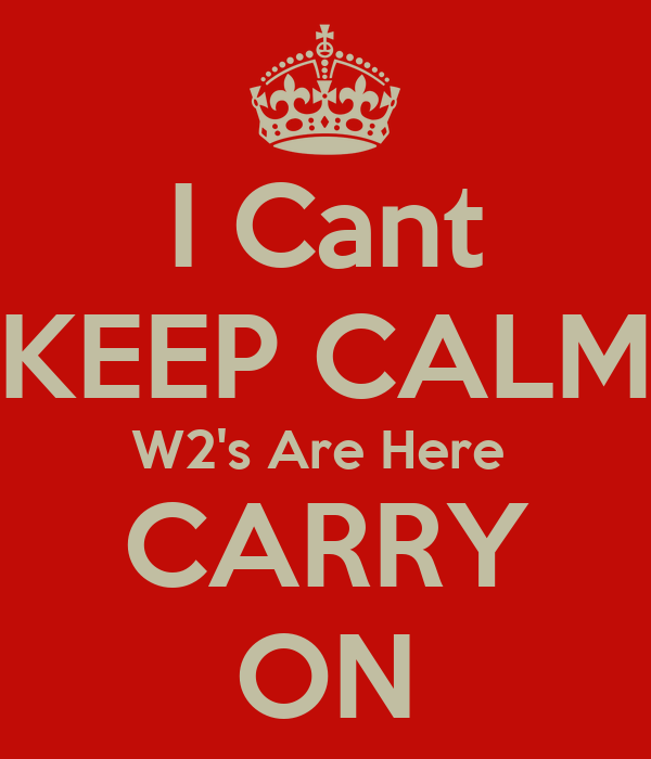 I Cant KEEP CALM W2's Are Here  CARRY ON