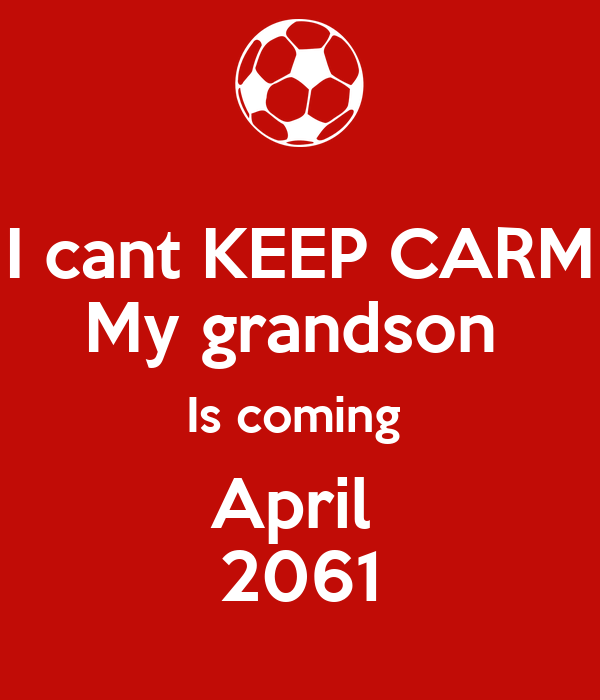 I cant KEEP CARM My grandson  Is coming  April  2061