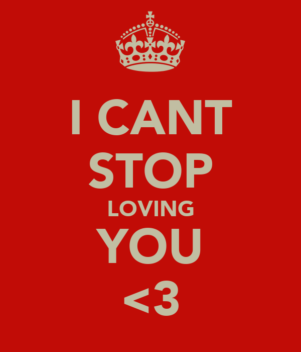 I CANT STOP LOVING YOU <3