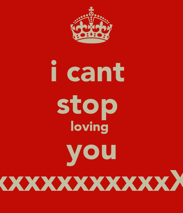 i cant  stop  loving  you xxxxxxxxxxxX