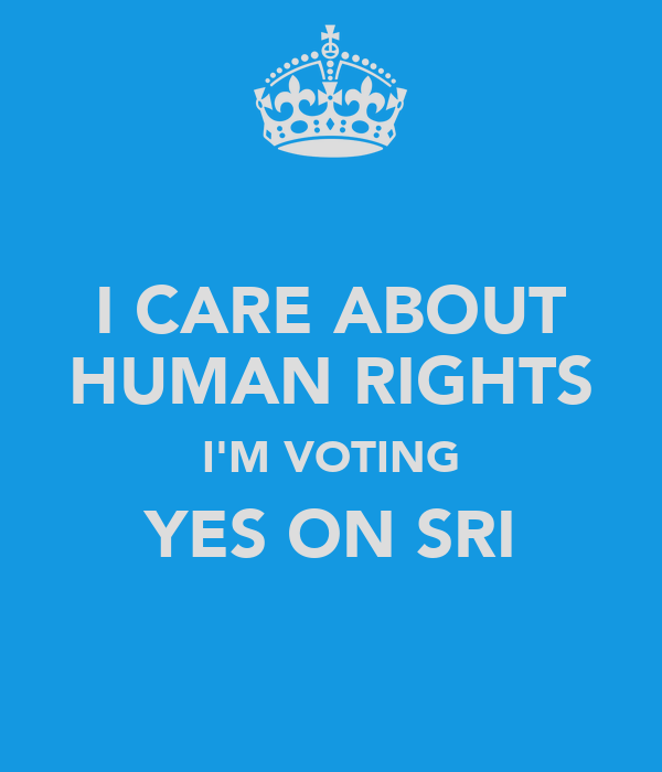 I CARE ABOUT HUMAN RIGHTS I'M VOTING YES ON SRI