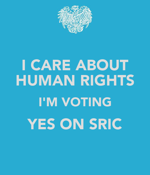 I CARE ABOUT HUMAN RIGHTS I'M VOTING YES ON SRIC