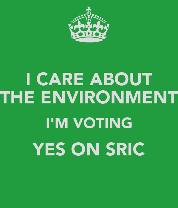 I CARE ABOUT THE ENVIRONMENT I'M VOTING YES ON SRIC