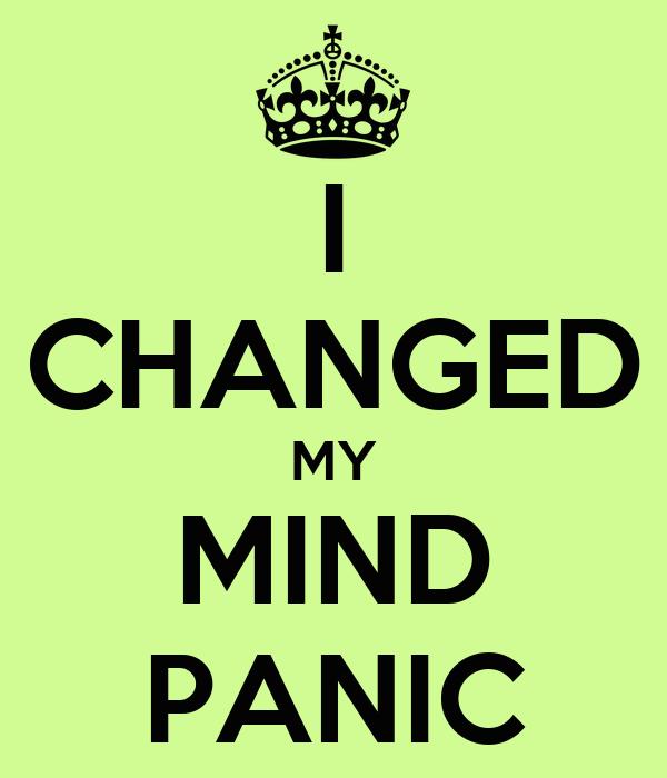 I CHANGED MY MIND PANIC