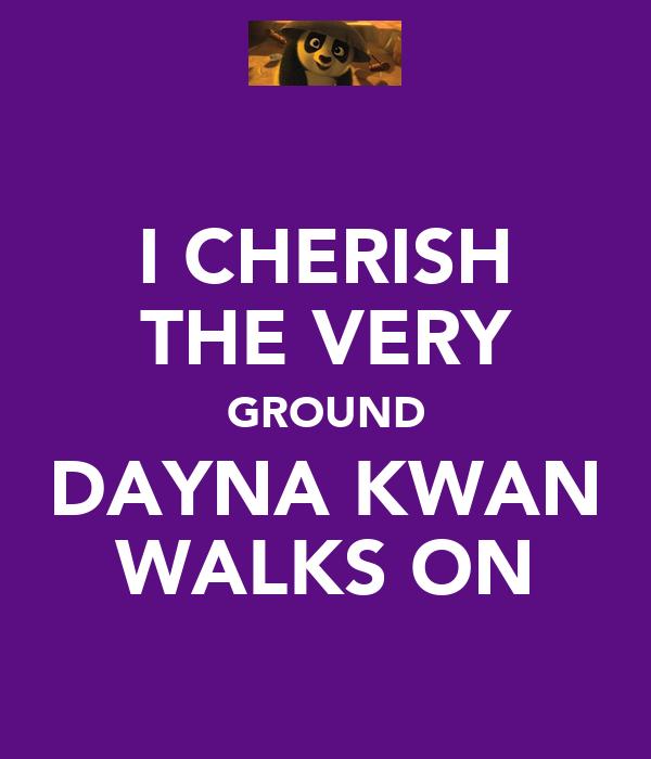 I CHERISH THE VERY GROUND DAYNA KWAN WALKS ON