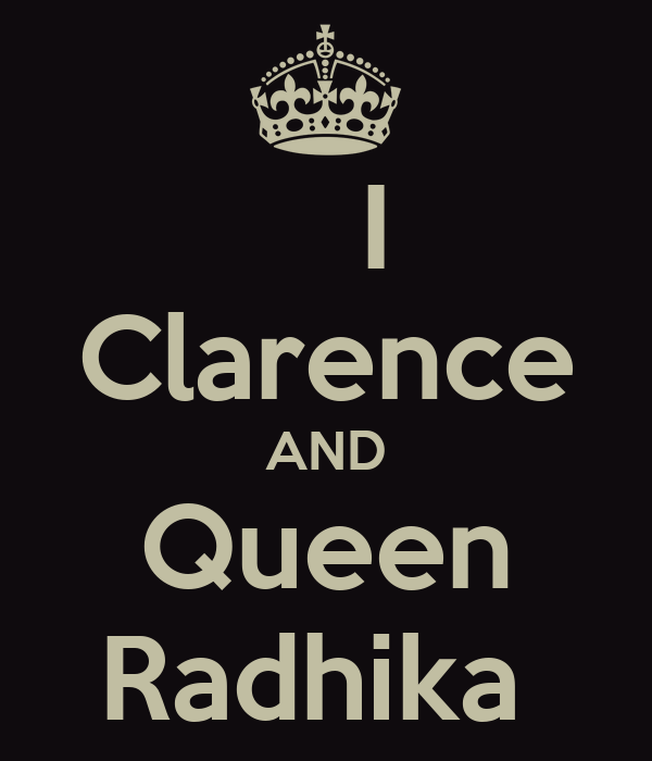 I Clarence AND Queen Radhika