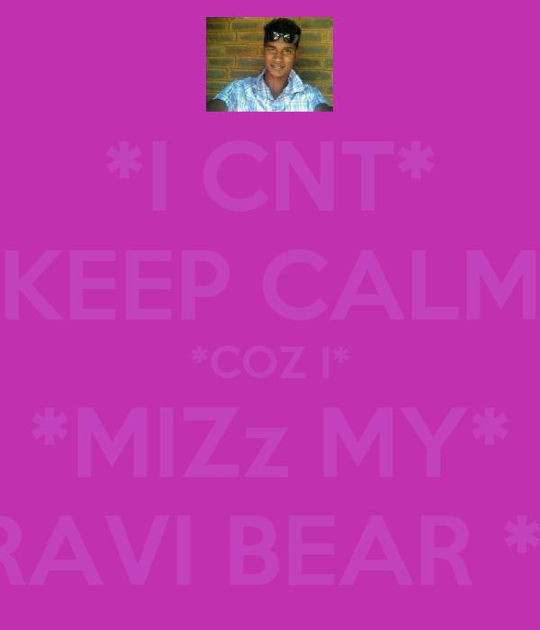 *I CNT* *KEEP CALM* *COZ I* *MIZz MY* *TRAVI BEAR *☹☹*