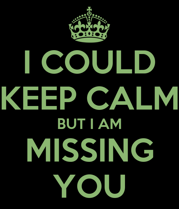 I COULD KEEP CALM BUT I AM MISSING YOU Poster | JUlia ...