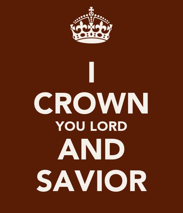 I CROWN YOU LORD AND SAVIOR