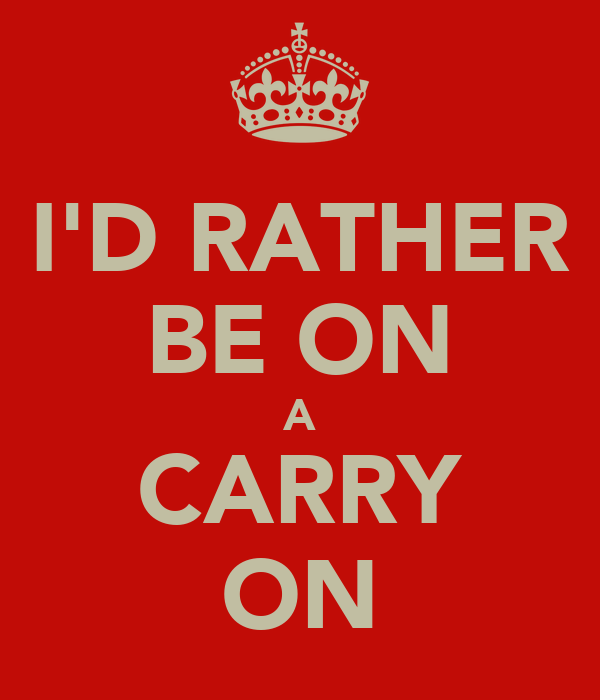 I'D RATHER BE ON A CARRY ON