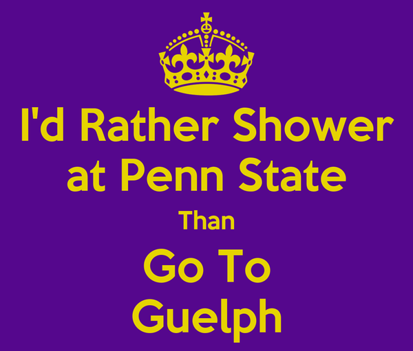 I'd Rather Shower at Penn State Than Go To Guelph