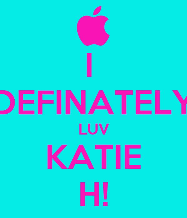 I  DEFINATELY LUV KATIE H!