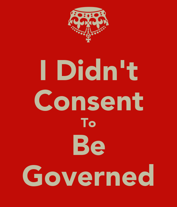I Didn't Consent To Be Governed