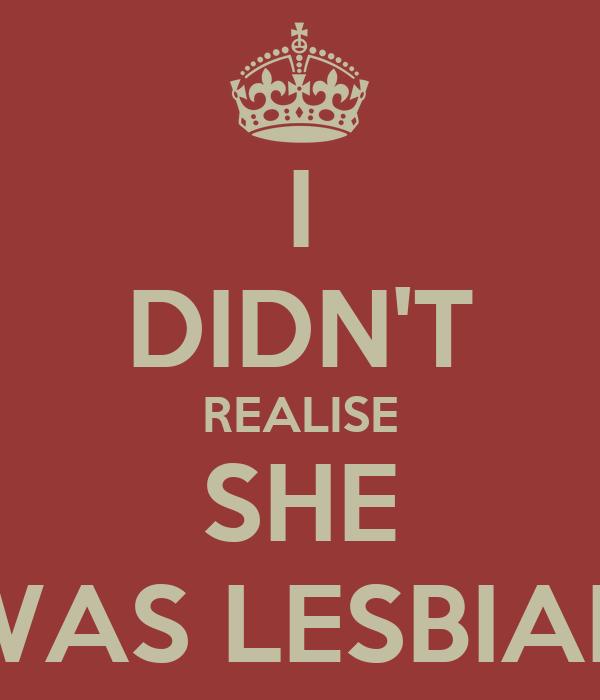 I DIDN'T REALISE SHE WAS LESBIAN