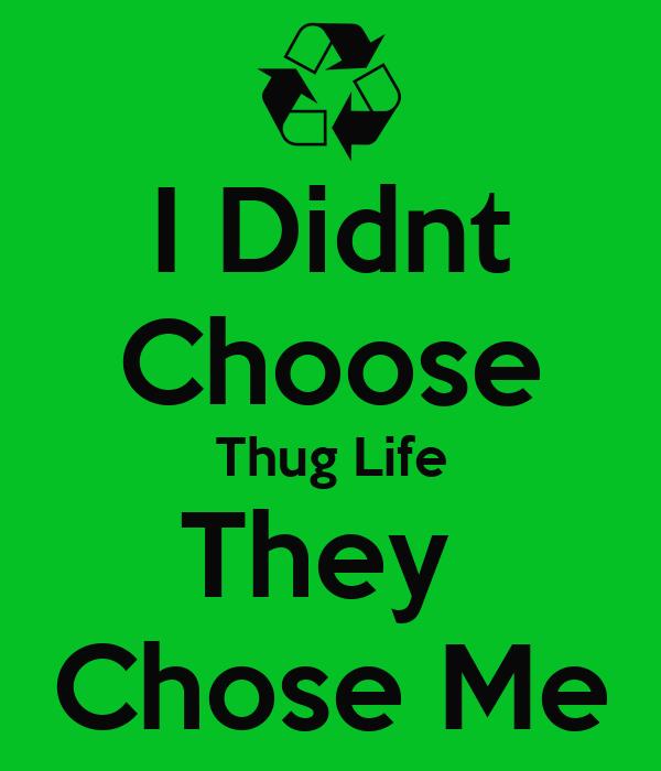 I Didnt Choose Thug Life They  Chose Me