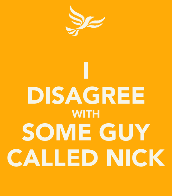 I DISAGREE WITH SOME GUY CALLED NICK