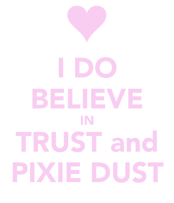 I DO BELIEVE IN TRUST and PIXIE DUST
