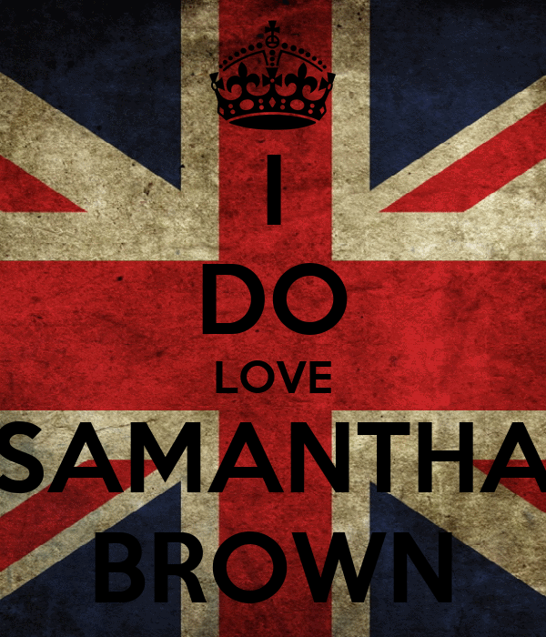 I DO LOVE SAMANTHA BROWN
