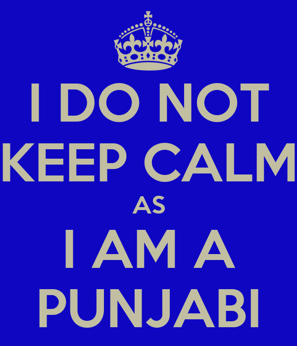 I DO NOT KEEP CALM AS I AM A PUNJABI