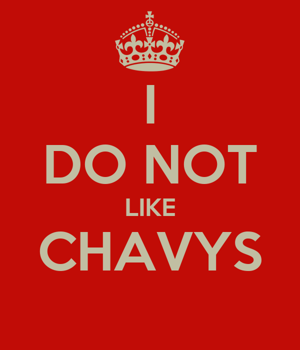 I DO NOT LIKE CHAVYS