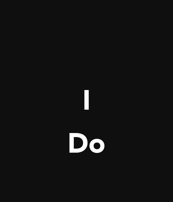 I  Do