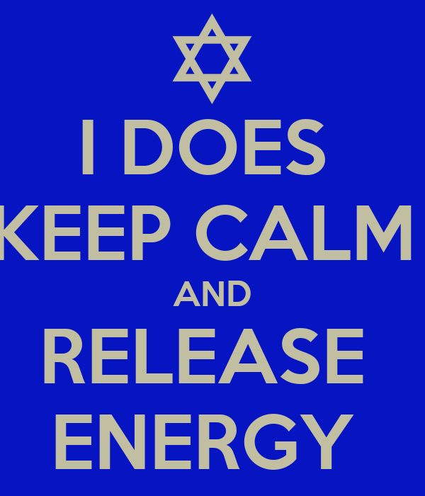 I DOES  KEEP CALM  AND RELEASE  ENERGY