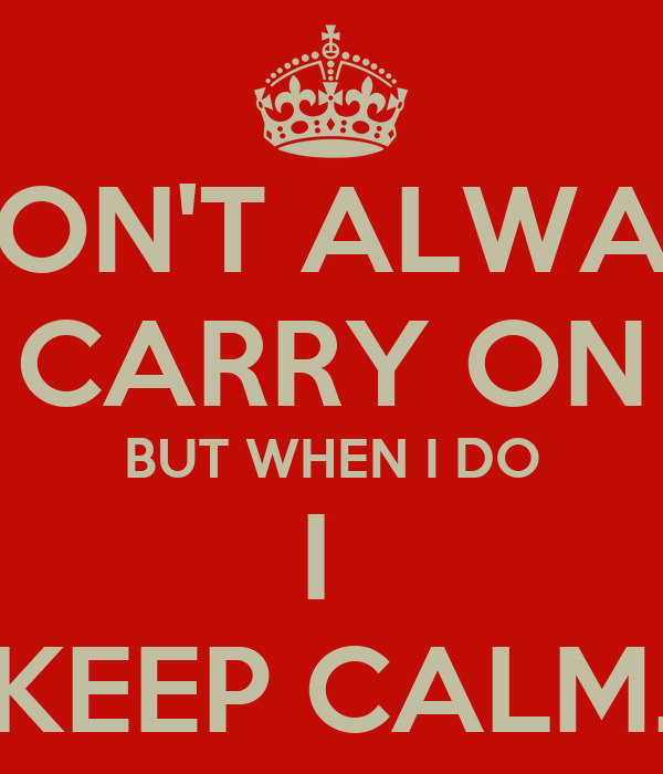 I DON'T ALWAYS CARRY ON BUT WHEN I DO I  KEEP CALM.