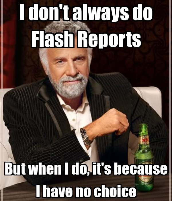 I don't always do Flash Reports But when I do, it's because I have no choice