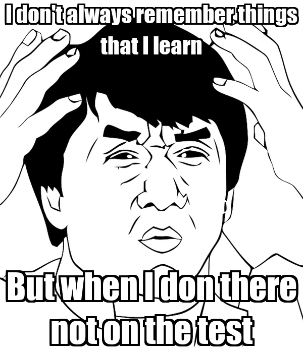 I don't always remember things that I learn But when I don there not on the test
