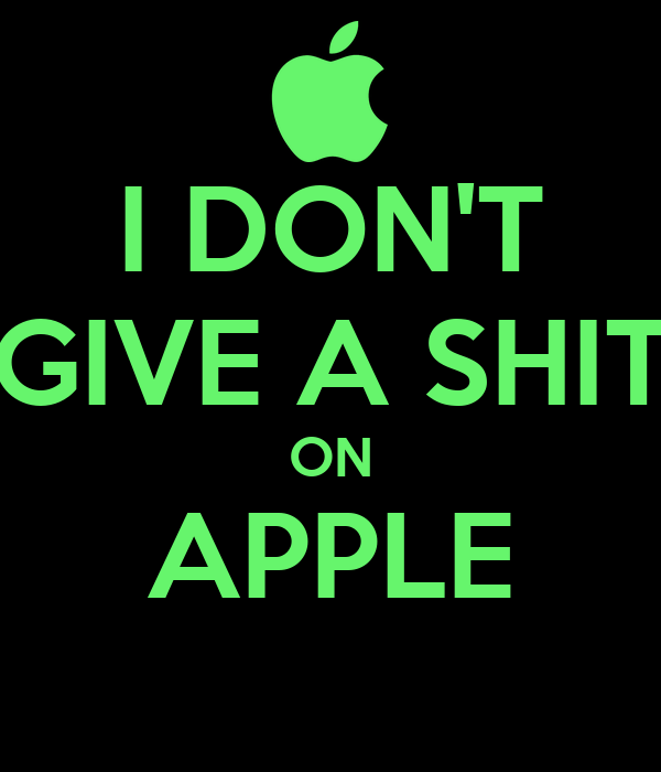 I DON'T GIVE A SHIT ON APPLE