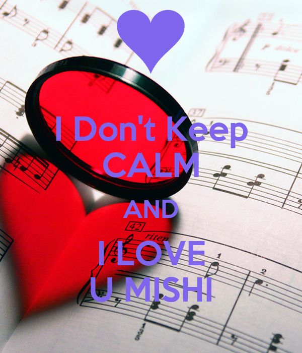 I Don't Keep CALM AND I LOVE U MISHI