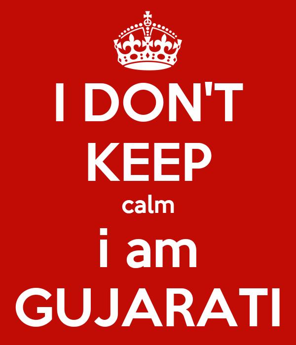 I DON'T KEEP calm i am GUJARATI