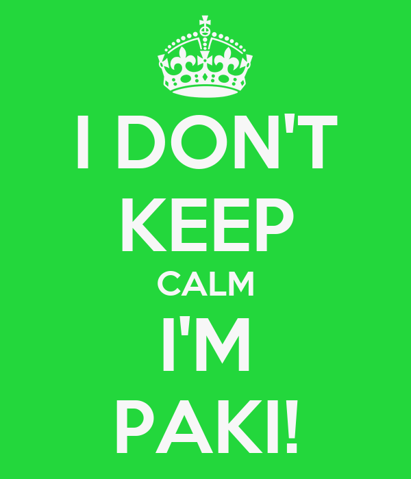 I DON'T KEEP CALM I'M PAKI!